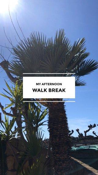 WALK BREAK MY AFTERNOON