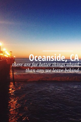 Oceanside, CA there are far better things ahead than any we leave behind