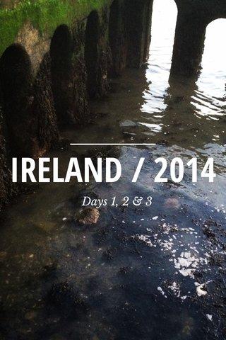 IRELAND / 2014 Days 1, 2 & 3