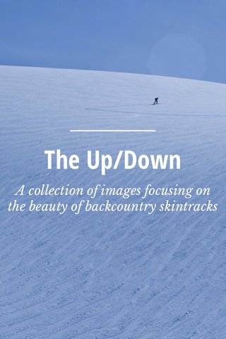 The Up/Down A collection of images focusing on the beauty of backcountry skintracks