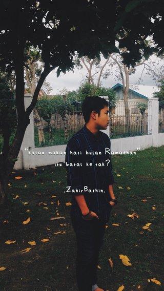 """.ZahirBathin. """"kalau makan hati bulan Ramadhan"""" itu batal ke tak? """"kalau makan hati bulan Ramadhan"""" itu batal ke tak?"""