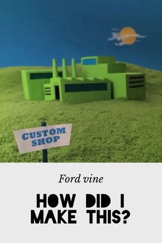 How did i make this? Ford vine