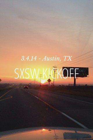 SXSW KICKOFF 3.4.14 - Austin, TX