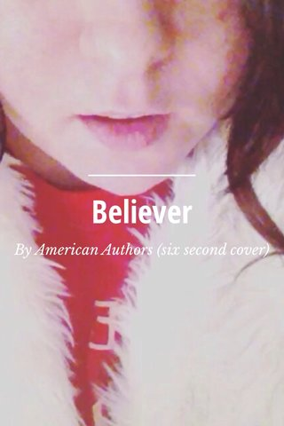 Believer By American Authors (six second cover)
