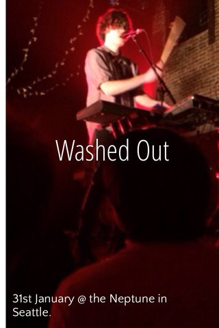Washed Out 31st January @ the Neptune in Seattle.