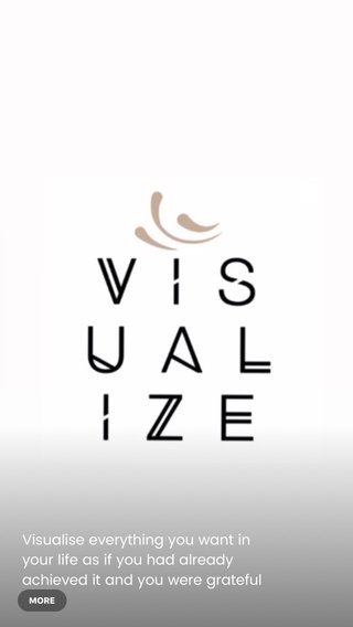 """Visualise everything you want in your life as if you had already achieved it and you were grateful for it.  Your brain can't tell the difference between something you vividly imagine and something you actually experience; whatever you focus on, you'll move toward.  """"Focus on what you want to create today. What do you want to make happen?  """
