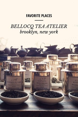 BELLOCQ TEA ATELIER brooklyn, new york FAVORITE PLACES