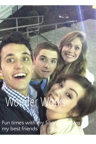 Wonder Works Fun times with my fiancé and two of my best friends