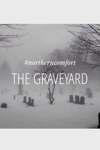THE GRAVEYARD #northerncomfort