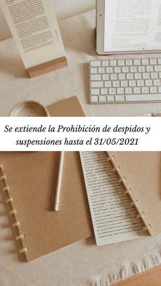 Se extiende la Prohibición de despidos y suspensiones hasta el 31/05/2021