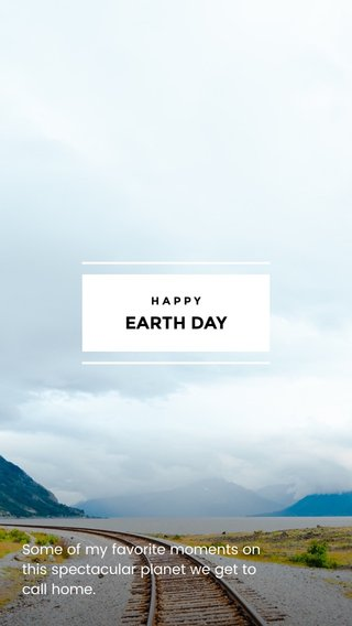 EARTH DAY Some of my favorite moments on this spectacular planet we get to call home. HAPPY