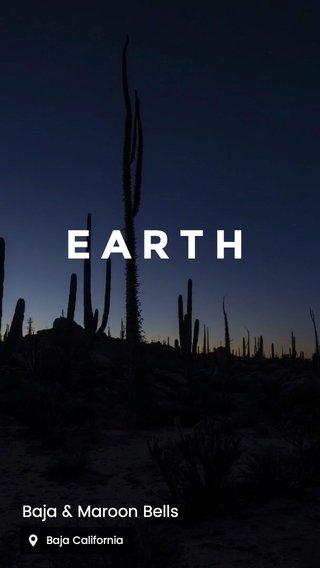 EARTH Baja & Maroon Bells