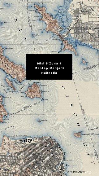 Misi 9 Zona 4 Mantap Menjadi Nahkoda