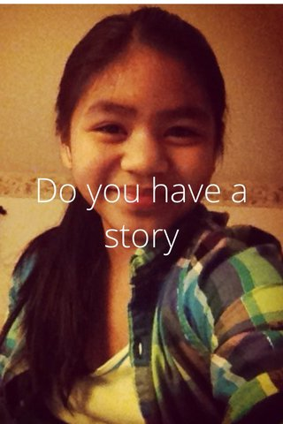 Do you have a story