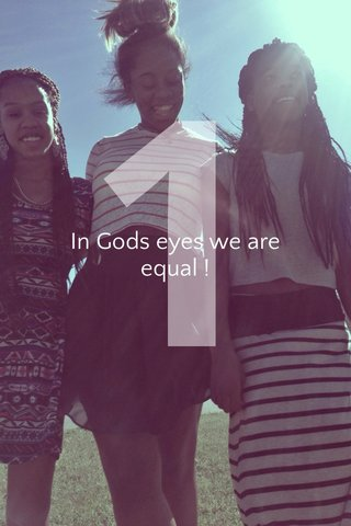 1 In Gods eyes we are equal !