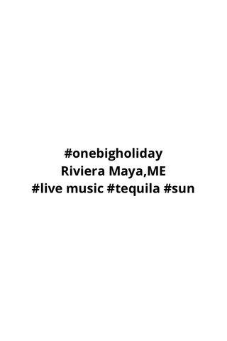 #onebigholiday Riviera Maya,ME #live music #tequila #sun