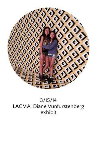 3/15/14 LACMA, Diane Vunfurstenberg exhibit