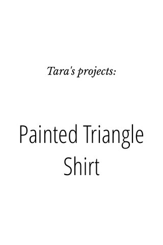 Painted Triangle Shirt Tara's projects: