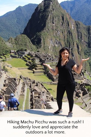 Hiking Machu Picchu was such a rush! I suddenly love and appreciate the outdoors a lot more.