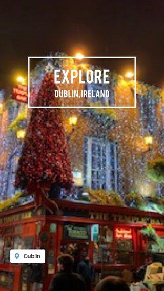 Explore Dublin, Ireland