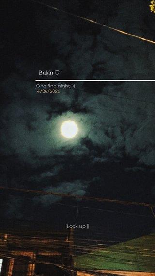 Bulan ♡ |Look up || One fine night :)) 4/26/2021