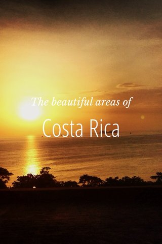 Costa Rica The beautiful areas of