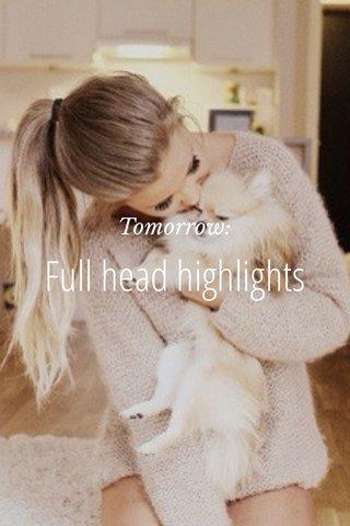 Full head highlights Tomorrow: