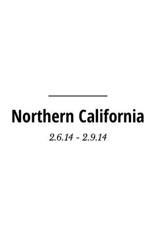 Northern California 2.6.14 - 2.9.14