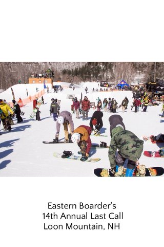 Eastern Boarder's 14th Annual Last Call Loon Mountain, NH