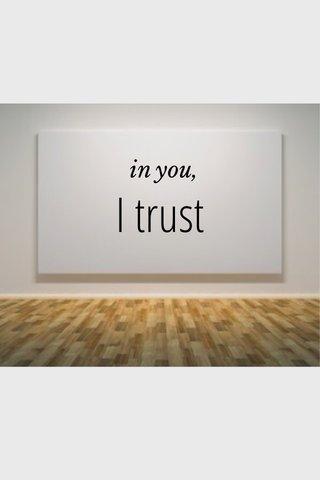 I trust in you,