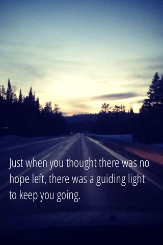 Just when you thought there was no hope left, there was a guiding light to keep you going.