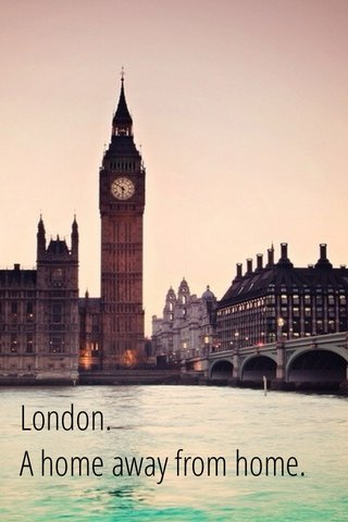 London. A home away from home.