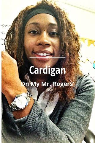Cardigan On My Mr. Rogers'