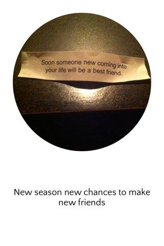 New season new chances to make new friends