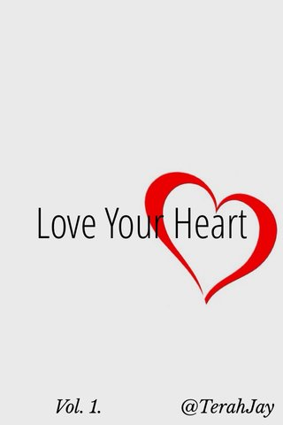 Love Your Heart Vol. 1. @TerahJay
