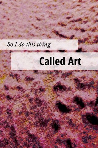 Called Art So I do this thing