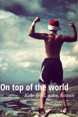 On top of the world Koko head, oahu, hawaii