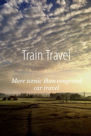 Train Travel More scenic than congested car travel