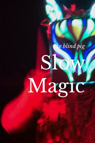Slow Magic the blind pig
