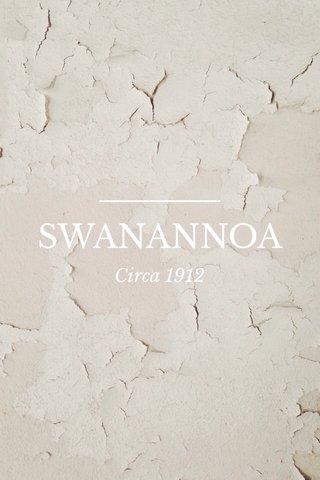 SWANANNOA Circa 1912