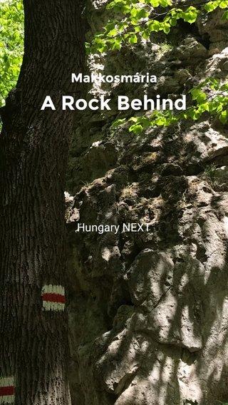 A Rock Behind Makkosmária Hungary NEXT