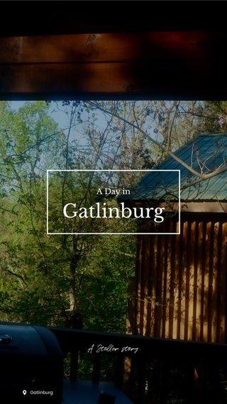 Gatlinburg A Steller story A Day in