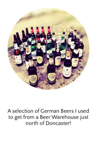 A selection of German Beers I used to get from a Beer Warehouse just north of Doncaster!