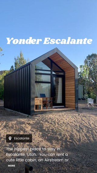 Yonder Escalante The hippest place to stay in Escalante, Utah. You can rent a cute little cabin, an Airstream or pitch a tent. There is even an outdoor movie theater where you can sit in an old car and enjoy the show under the stars!