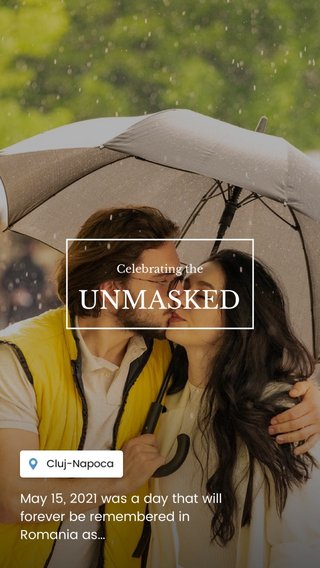 UNMASKED May 15, 2021 was a day that will forever be remembered in Romania as… Celebrating the