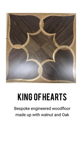 King of hearts Bespoke engineered woodfloor made up with walnut and Oak