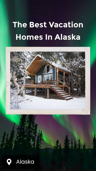The Best Vacation Homes In Alaska