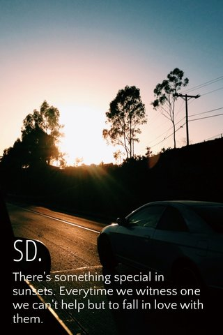 SD. There's something special in sunsets. Everytime we witness one we can't help but to fall in love with them.