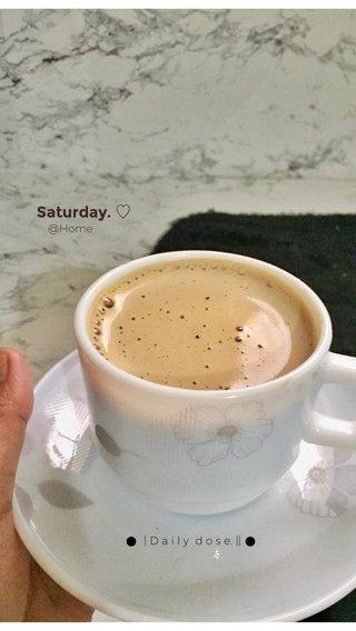 Saturday. ♡ ● ● | D a i l y d o s e. || @Home