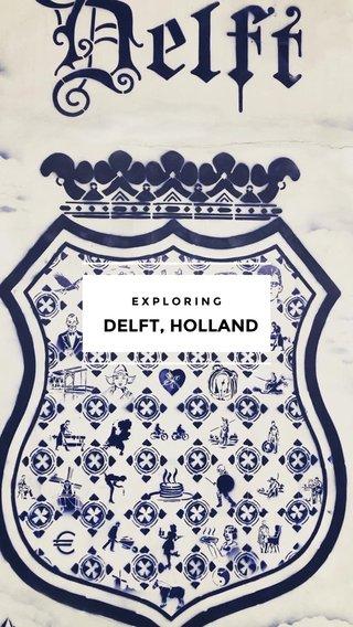 DELFT, HOLLAND EXPLORING